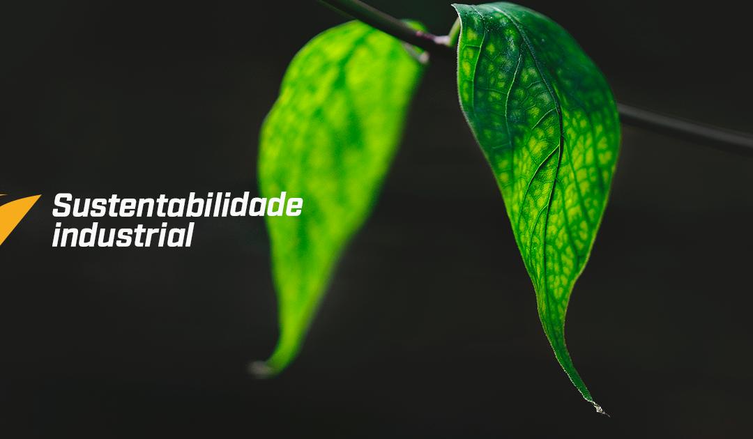 Sustentabilidade industrial: equipamentos a favor do desenvolvimento sustentável