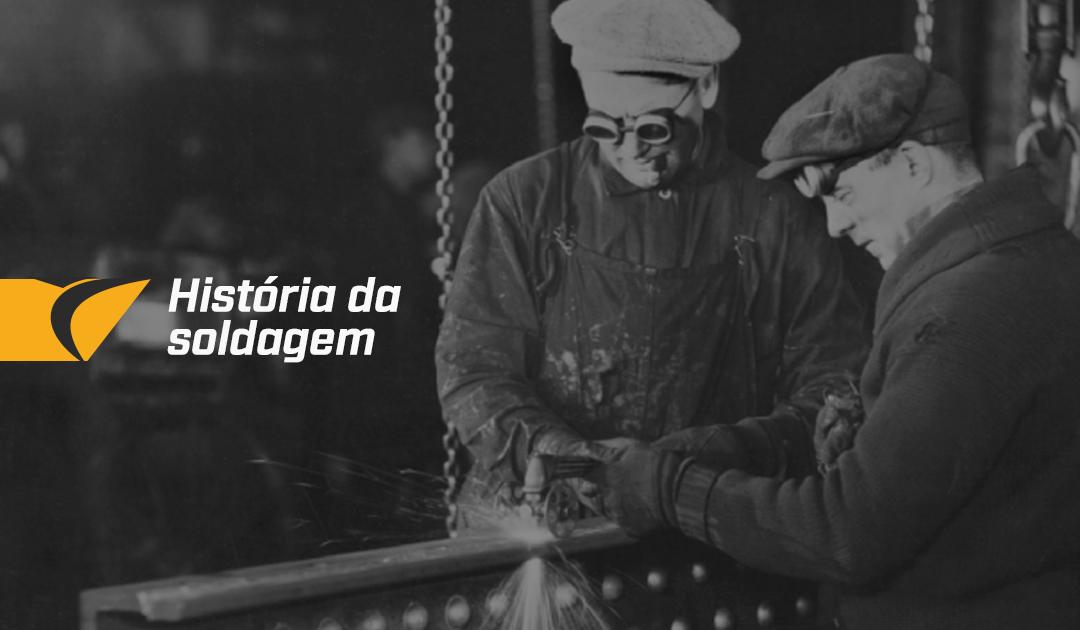 História e evolução dos processos de soldagem